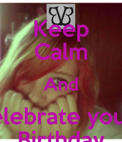 Poster: Keep Calm And Celebrate youre Birthday