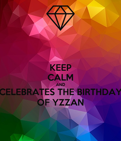 Poster: KEEP CALM AND CELEBRATES THE BIRTHDAY OF YZZAN