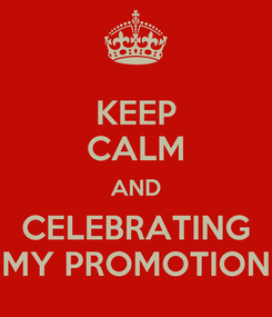 Poster: KEEP CALM AND CELEBRATING MY PROMOTION