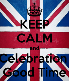 Poster: KEEP CALM and Celebration  Good Time