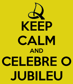 Poster: KEEP CALM AND CELEBRE O JUBILEU