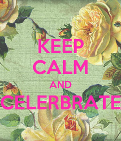 Poster: KEEP CALM AND CELERBRATE