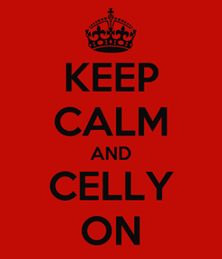 Poster: KEEP CALM AND CELLY ON