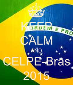 Poster: KEEP CALM AND CELPE-Bras 2015