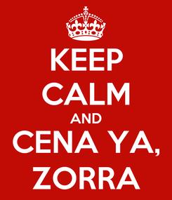 Poster: KEEP CALM AND CENA YA, ZORRA