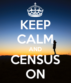 Poster: KEEP CALM AND CENSUS ON
