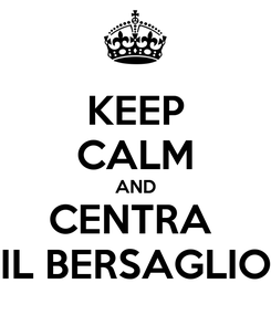 Poster: KEEP CALM AND CENTRA  IL BERSAGLIO