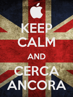 Poster: KEEP CALM AND CERCA ANCORA