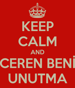 Poster: KEEP CALM AND CEREN BENİ UNUTMA