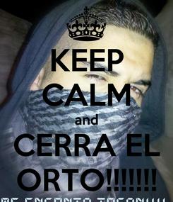 Poster: KEEP CALM and CERRA EL ORTO!!!!!!!