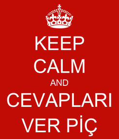 Poster: KEEP CALM AND CEVAPLARI VER PİÇ