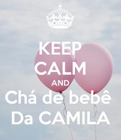 Poster: KEEP CALM AND Chá de bebê  Da CAMILA