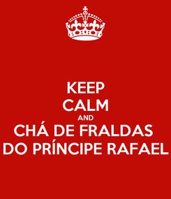 Poster: KEEP CALM AND CHÁ DE FRALDAS  DO PRÍNCIPE RAFAEL