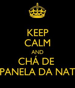 Poster: KEEP CALM AND CHÁ DE  PANELA DA NAT