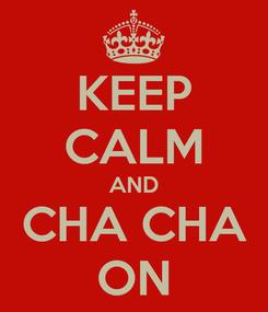 Poster: KEEP CALM AND CHA CHA ON