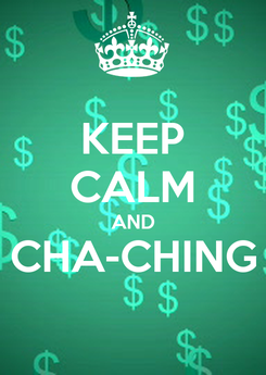 Poster: KEEP CALM AND CHA-CHING