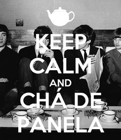 Poster: KEEP CALM AND CHÁ DE PANELA