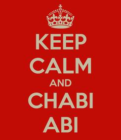 Poster: KEEP CALM AND CHABI ABI