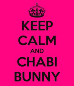 Poster: KEEP CALM AND CHABI BUNNY