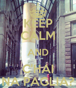 Poster: KEEP CALM AND C'HAI NA PAGLIA?