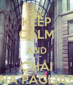 Poster: KEEP CALM AND C'HAI NA PAGLIA?