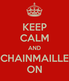 Poster: KEEP CALM AND CHAINMAILLE ON