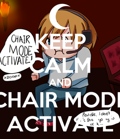 Poster: KEEP CALM AND CHAIR MODE ACTIVATE