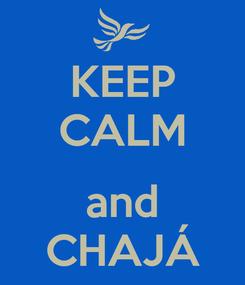 Poster: KEEP CALM  and CHAJÁ