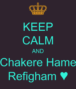 Poster: KEEP CALM AND Chakere Hame Refigham ♥