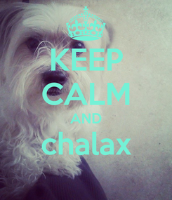 Poster: KEEP CALM AND chalax
