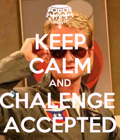 Poster: KEEP CALM AND CHALENGE  ACCEPTED