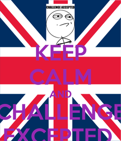 Poster: KEEP CALM AND CHALLENGE EXCEPTED