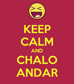Poster: KEEP CALM AND CHALO ANDAR