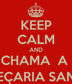 Poster: KEEP CALM AND CHAMA  A  TAPEÇARIA SANTOS