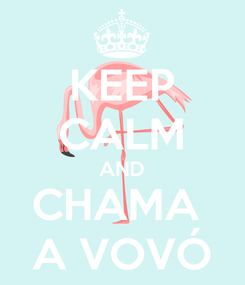 Poster: KEEP CALM AND CHAMA  A VOVÓ