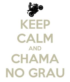 Poster: KEEP CALM AND CHAMA NO GRAU