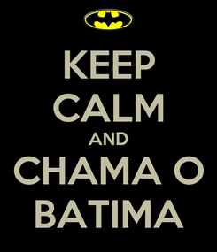 Poster: KEEP CALM AND CHAMA O BATIMA