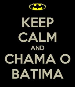 Poster: KEEP CALM AND CHAMA O BATIMA