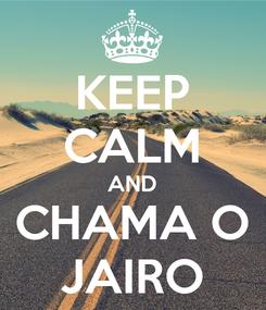 Poster: KEEP CALM AND CHAMA O JAIRO