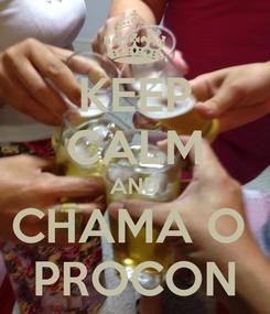Poster: KEEP CALM AND CHAMA O  PROCON