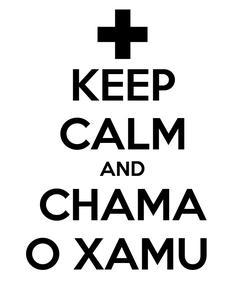 Poster: KEEP CALM AND CHAMA O XAMU