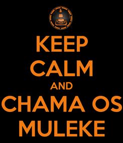 Poster: KEEP CALM AND CHAMA OS MULEKE