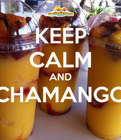 Poster: KEEP CALM AND CHAMANGO