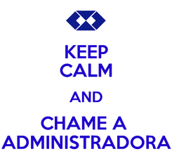 Poster: KEEP CALM AND CHAME A  ADMINISTRADORA