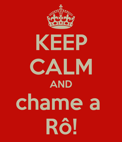 Poster: KEEP CALM AND chame a  Rô!