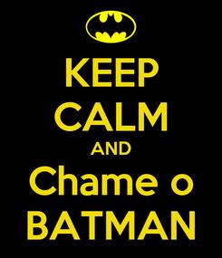Poster: KEEP CALM AND Chame o BATMAN