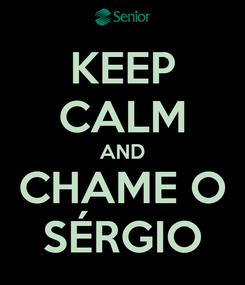 Poster: KEEP CALM AND CHAME O SÉRGIO