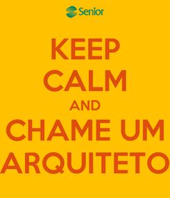 Poster: KEEP CALM AND CHAME UM ARQUITETO