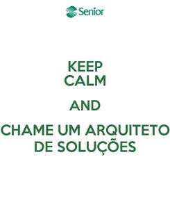 Poster: KEEP CALM AND CHAME UM ARQUITETO DE SOLUÇÕES