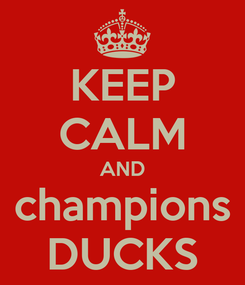 Poster: KEEP CALM AND champions DUCKS
